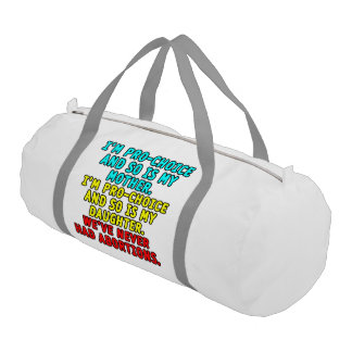 I'm pro-choice and so is my mother... gym duffle bag