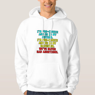 I'm pro-choice and so is my mother... hoodie