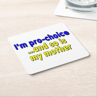 I'm pro-choice...and so is my mother square paper coaster