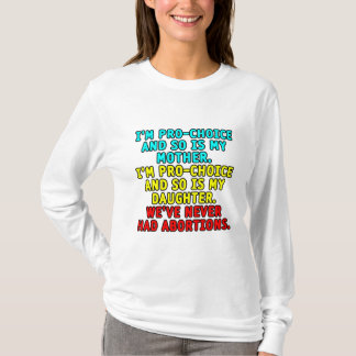I'm pro-choice and so is my mother... T-Shirt