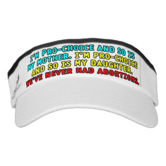I'm pro-choice and so is my mother... visor
