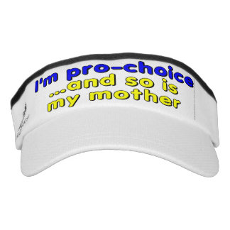 I'm pro-choice...and so is my mother visor