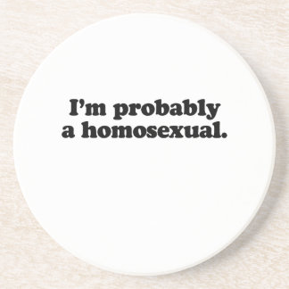 I'm probably a homosexual drink coasters