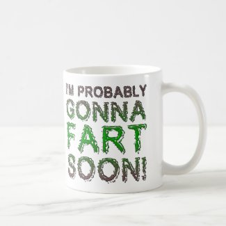 I'm Probably Gonna Fart Soon Funny Mug
