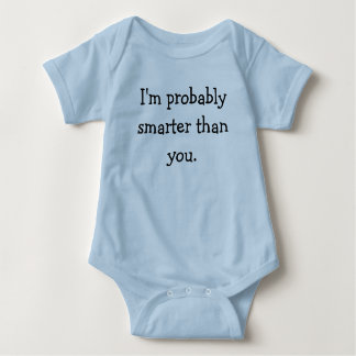 I'm probably smarter than you. baby bodysuit