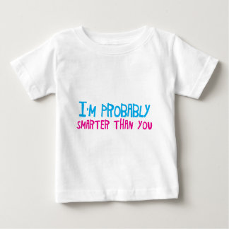 I'm probably smarter than you baby T-Shirt
