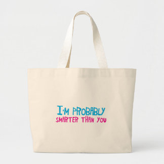I'm probably smarter than you large tote bag