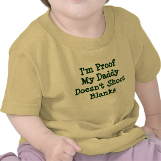 I'm Proof My Daddy Doesn't Shoot Blanks Shirt