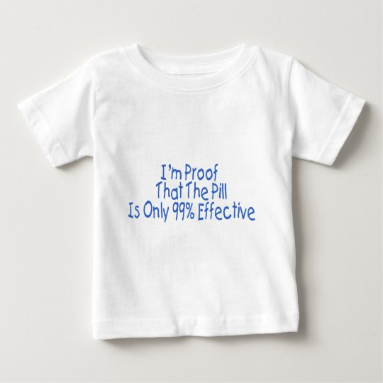 I'm Proof That Pill Is Only 99% Effective (blue) Baby T-Shirt