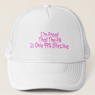 I'm Proof That Pill Is Only 99% Effective (pink) Trucker Hat