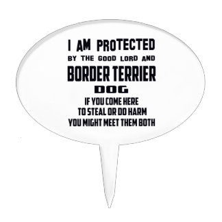 I'm protected by good lord and Border Terrier dog Cake Pick