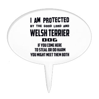 I'm protected by good lord and Welsh Terrier dog Cake Pick