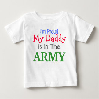 I'm proud my Daddy is in the Army Baby T-Shirt