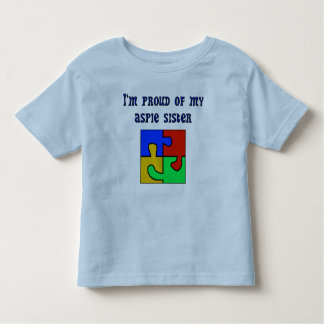 I'm Proud of My Aspie Sister Toddler T-shirt