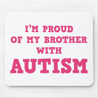 I'm Proud of My Brother With Autism Mouse Pad
