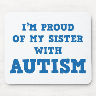 I'm Proud Of My Sister With Autism Mouse Pad