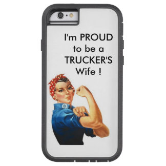 I'm PROUD to be a Trucker's wife ! Tough Xtreme iPhone 6 Case