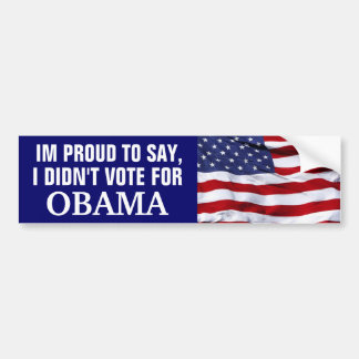IM PROUD TO SAY,I DIDN'T VOTE FOR OBAMA BUMPER STICKER