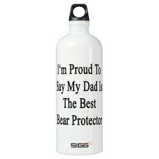 I'm Proud To Say My Dad Is The Best Bear Protector SIGG Traveler 1.0L Water Bottle