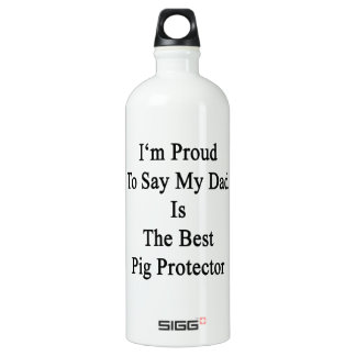 I'm Proud To Say My Dad Is The Best Pig Protector. SIGG Traveler 1.0L Water Bottle