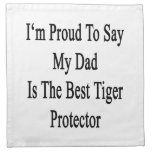 I'm Proud To Say My Dad Is The Best Tiger Protecto Cloth Napkin