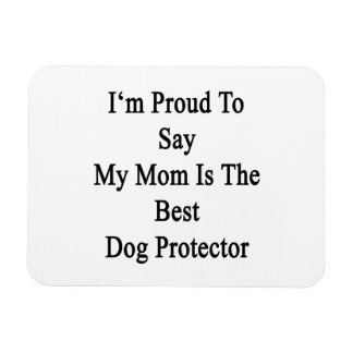 I'm Proud To Say My Mom Is The Best Dog Protector. Rectangle Magnet