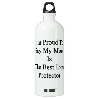 I'm Proud To Say My Mom Is The Best Lion Protector SIGG Traveler 1.0L Water Bottle