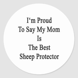 I'm Proud To Say My Mom Is The Best Sheep Protecto Round Stickers