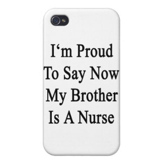 I'm Proud To Say Now My Brother Is A Nurse Cover For iPhone 4