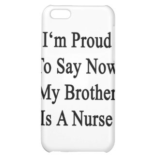 I'm Proud To Say Now My Brother Is A Nurse Case For iPhone 5C