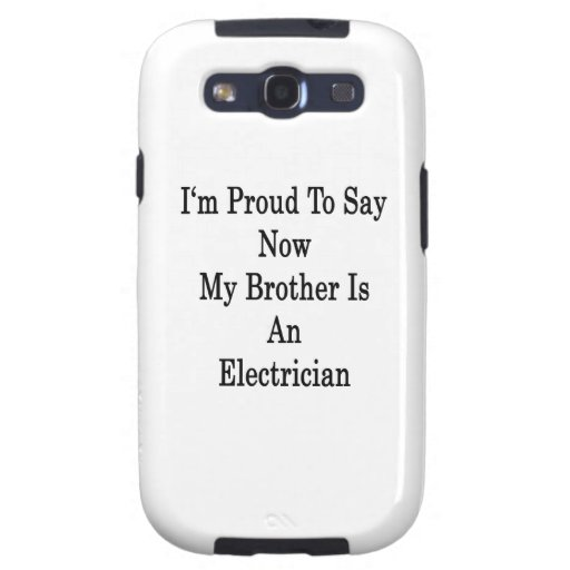 I'm Proud To Say Now My Brother Is An Electrician Samsung Galaxy SIII Covers