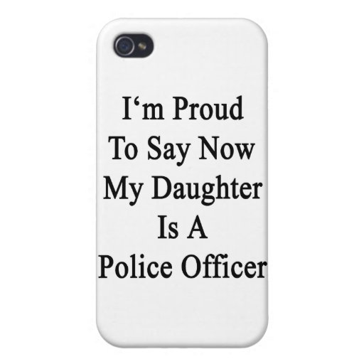 I'm Proud To Say Now My Daughter Is A Police Offic iPhone 4/4S Cover