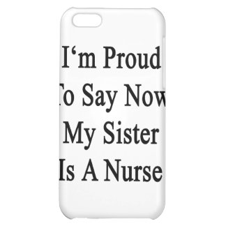I'm Proud To Say Now My Sister Is A Nurse iPhone 5C Covers