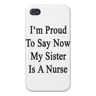 I'm Proud To Say Now My Sister Is A Nurse Case For iPhone 4