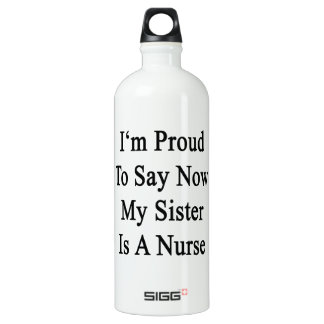 I'm Proud To Say Now My Sister Is A Nurse SIGG Traveler 1.0L Water Bottle