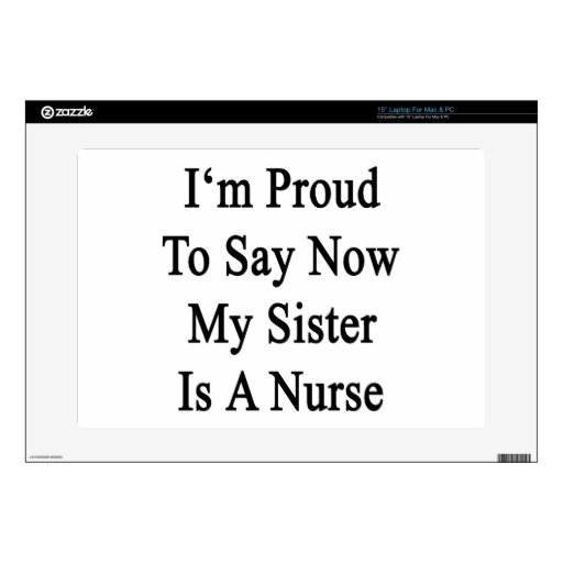 I'm Proud To Say Now My Sister Is A Nurse Laptop Skins