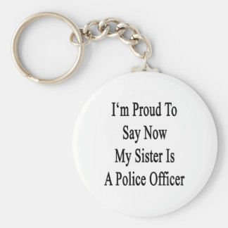 I'm Proud To Say Now My Sister Is A Police Officer Basic Round Button Keychain