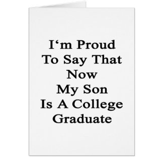 I'm Proud To Say That Now My Son Is A College Grad Card
