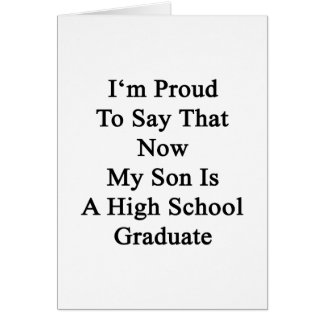 I'm Proud To Say That Now My Son Is A High School Card
