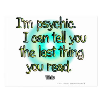 I'm psychic. I can tell you the last thing you... Postcard