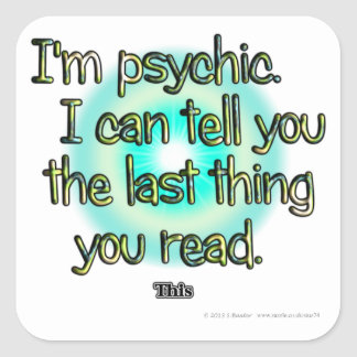 I'm psychic. I can tell you the last thing you... Square Sticker