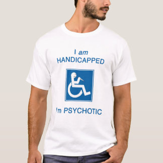 I'm psychotic! T-Shirt