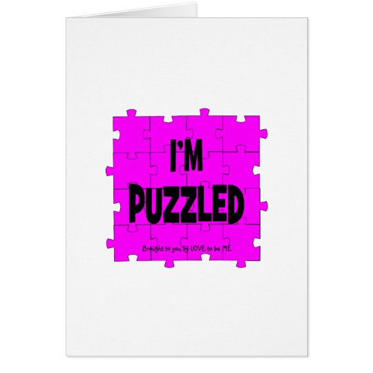 I'M PUZZLED - LOVE TO BE ME CARD