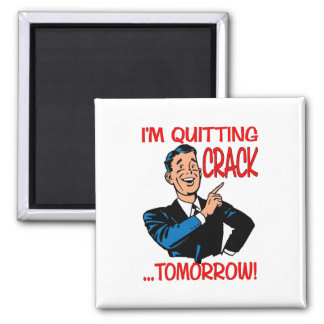 """""""I'm Quitting Crack...Tomorrow!"""" 2 Inch Square Magnet"""