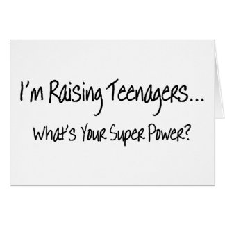 Im Raising Teenagers Whats Your Super Power Card