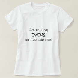 I'm raising Twins, what's your super power? T-Shirt