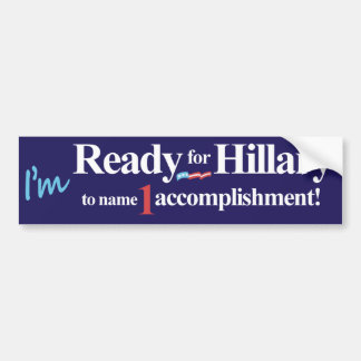 I'm Ready for Hillary to name 1 accomplishment Bumper Sticker