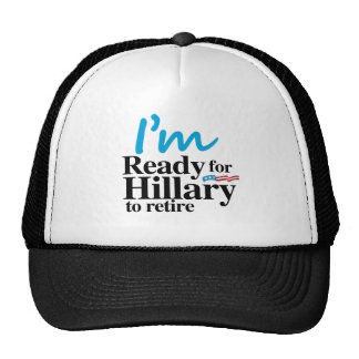 I'm Ready for Hillary to Retire -.png Trucker Hat