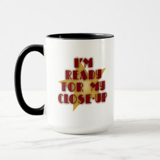 I'm Ready for My Close-Up Mug