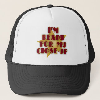 I'm Ready for My Close-Up Trucker Hat